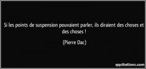 quote-si-les-points-de-suspension-pouvaient-parler-ils-diraient-des-choses-et-des-choses-pierre-dac-187589
